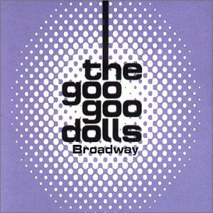 The Goo Goo Dolls Broadway Single